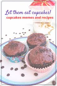 Cupcake Memes - let them eat cupcakes cupcake memes and recipes funny