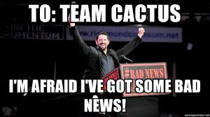 Bad News Barrett Meme - to team cactus i m afraid i ve got some bad news wade barrett