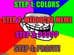 Profit Meme - step 1 colors step 2 mediocre meme step 3 step 4 profit