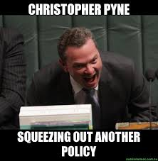 Christopher Meme - christopher pyne squeezing out another policy custom meme