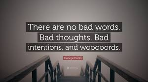 Bad Words George Carlin Quote U201cthere Are No Bad Words Bad Thoughts Bad