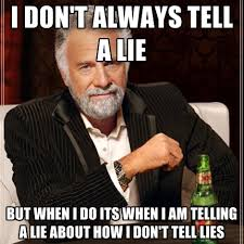 That Was A Lie Meme - i don t always tell a lie but when i do its when i am telling a