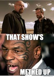 Mike Breaking Bad Meme - mike tyson s reaction to breaking bad weknowmemes