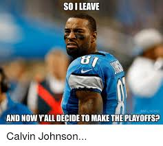 Calvin Johnson Meme - soileave nfl memes and now yalldecide to make the playoffs calvin