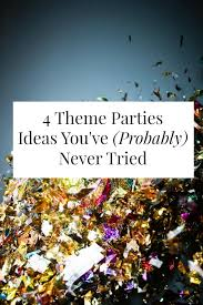 themed parties idea 4 theme parties ideas you ve probably never tried