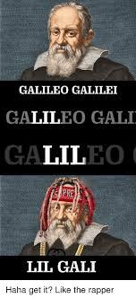 Galileo Meme - galileo galilei galileo gali galileo ere lil gali galileo galilei