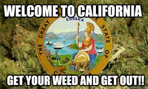 California Meme - welcome to california get your weed and get out medical