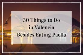 32 places to visit and things to do in valencia an insider u0027s guide