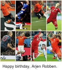 Robben Meme - as a happy birthday arjen robben meme on me me