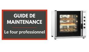 four de cuisine professionnel maintenance le four professionnel tout l univers de la cuisine