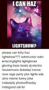Light Show Meme - i can haz light show please can kitty haz lightshow edmhumor