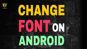 how to change the font on android how to change font style on any android device with without root