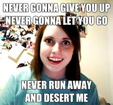 Never Gonna Give You Up Meme - never gonna give you up never gonna let you go never run away and
