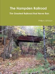 the hampden railroad the greatest railroad that never ran
