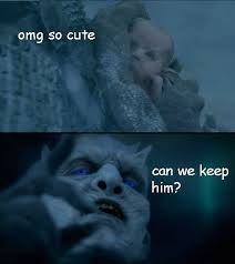 White Walker Meme - and he will be my squishy game of thrones game of thrones meme