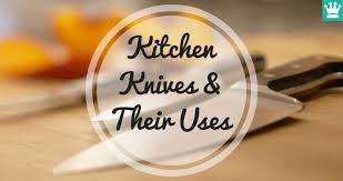 kitchen knives and their uses beginner guide kitchen knife king