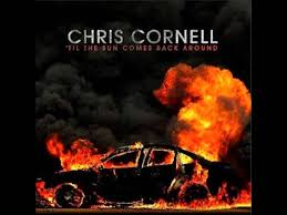chris cornell til the sun comes back around