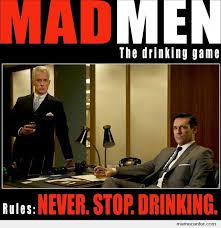 Mad Men Meme - the mad men drinking game by ben meme center
