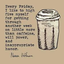 Friday Coffee Meme - made it through another week vcoffee