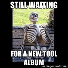 Meme Tool - tool is yet to enter studio this fall says danny carey prog sphere