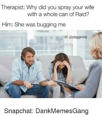Therapist Meme - therapist why did you spray your wife with a whole can of raid him
