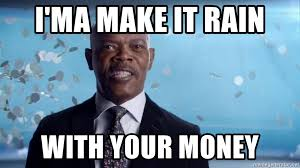 Make It Rain Meme - i ma make it rain with your money what s in your wallet meme