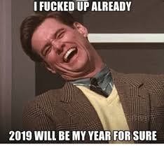 Sure Meme - i fucked up already 2019 will be my year for sure meme on me me
