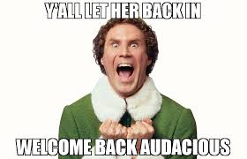 Welcome Back Meme - y all let her back in welcome back audacious meme buddy the elf