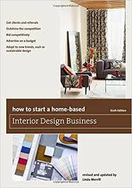 how to start an interior design business from home amazon com how to start a home based interior design business