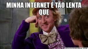Memes Da Internet - minha internet é tão lenta que willywonka gerador memes