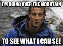Meme Bear Grylls - i m going over the mountain to see what i can see bear grylls