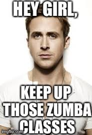 Zumba Meme - ryan gosling meme imgflip