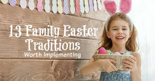 13 and meaningful family easter traditions