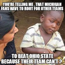Ohio State Michigan Memes - meme creator you re telling me that michigan fans have to root