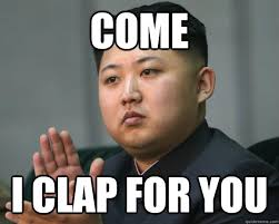 Un Meme - kim jong un clap for you meme cilisos current issues tambah pedas