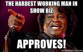 James Brown Meme - the hardest working man in show biz approves james brown pointing