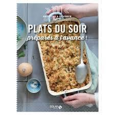 cuisine du soir plats du soir préparés à l avance 100 recettes à dévorer 100