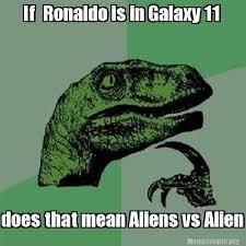 Meme Generator Alien - meme creator if ronaldo is in galaxy 11 does that mean aliens vs