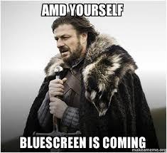 Amd Meme - amd yourself bluescreen is coming brace yourself game of thrones