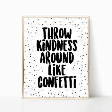 kindness quotes confetti throw kindness around like confetti print digital download