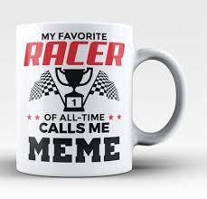 Meme Mug - my favorite racer calls me meme coffee mug tea cup