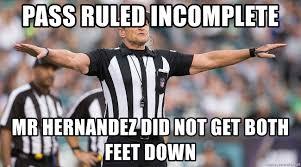 Hernandez Meme - pass ruled incomplete mr hernandez did not get both feet down
