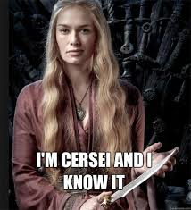 Cersei Lannister Meme - what is your favourite game of thrones meme joke or witty one