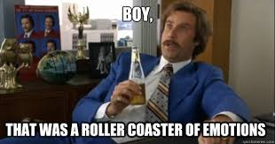 Roller Coaster Meme - boy that was a roller coaster of emotions ron burgundy quickmeme