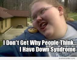 Funny Down Syndrome Memes - now read it backwards 141468374 added by matralith at terrifing