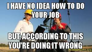 Do Your Meme - i have no idea how to do your job but according to this you re