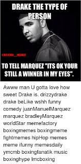 Drake The Type Of Meme - drake the type of person memes to tell marquez its ok your still a