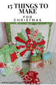 15 things to make for christmas a quilting life a quilt blog