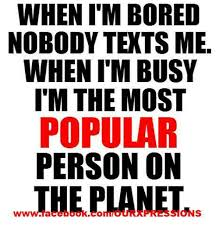 When I M Bored Meme - when im bored nobody texts me when itm busy i m the most popular
