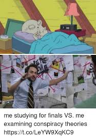 Conspiracy Theorist Meme - 7 00 me studying for finals vs me examining conspiracy theories